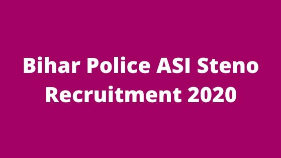 Bihar Police Steno Asst Sub Inspector Online Application Form 2020